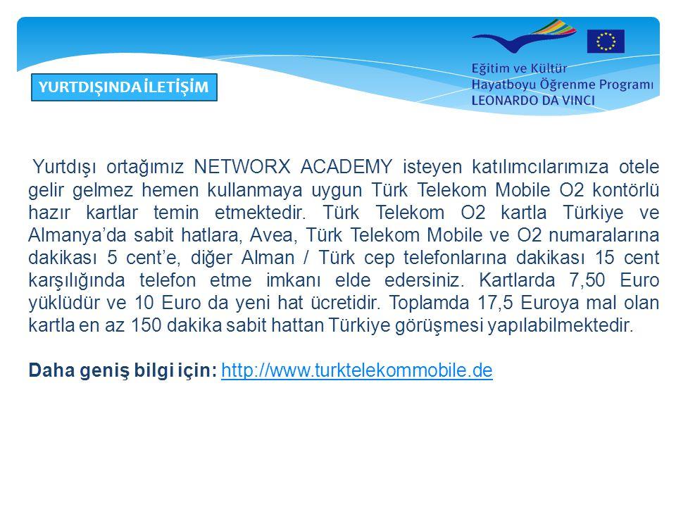 YURTDIŞINDA İLETİŞİM Yurtdışı ortağımız NETWORX ACADEMY isteyen katılımcılarımıza otele gelir gelmez hemen kullanmaya uygun Türk Telekom Mobile O2 kon