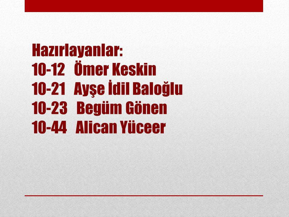 Hazırlayanlar: 10-12 Ömer Keskin 10-21 Ayşe İdil Baloğlu 10-23 Begüm Gönen 10-44 Alican Yüceer