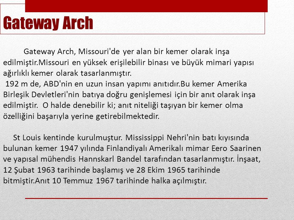 Gateway Arch, Missouri de yer alan bir kemer olarak inşa edilmiştir.Missouri en yüksek erişilebilir binası ve büyük mimari yapısı ağırlıklı kemer olarak tasarlanmıştır.