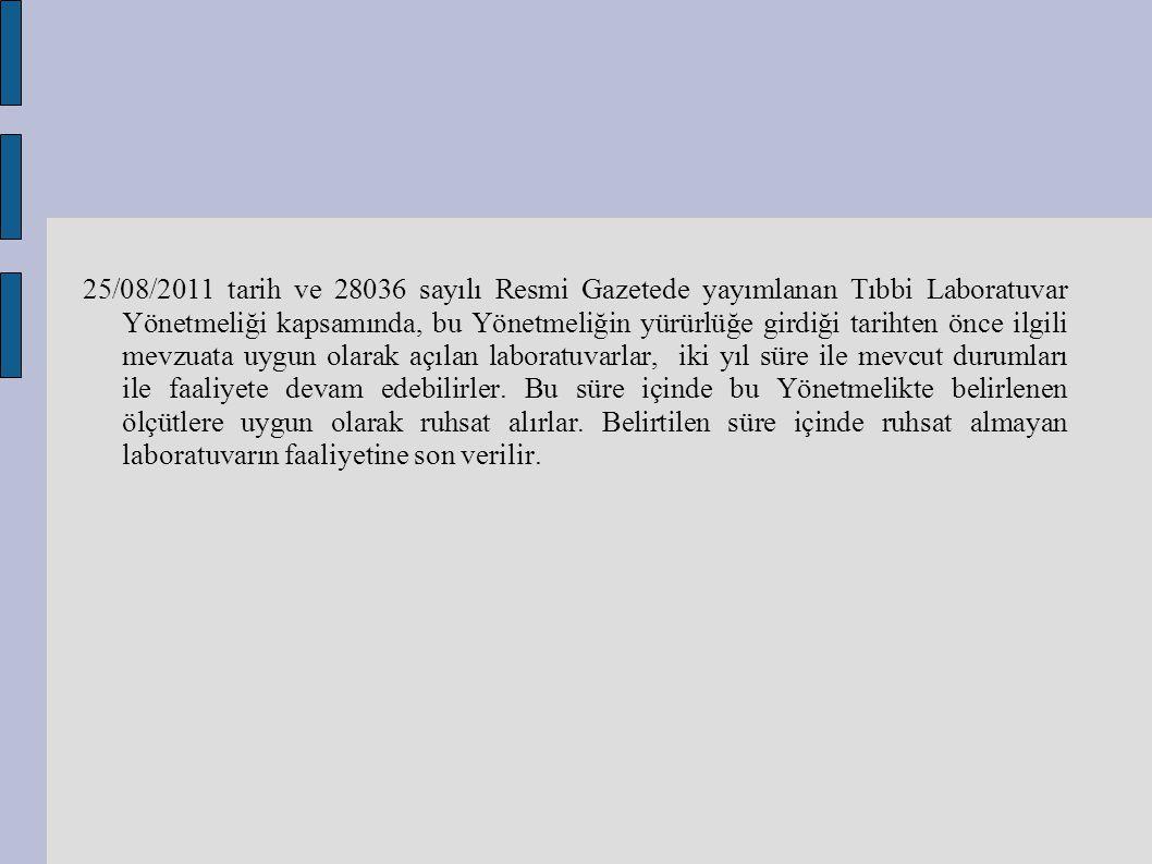 25/08/2011 tarih ve 28036 sayılı Resmi Gazetede yayımlanan Tıbbi Laboratuvar Yönetmeliği kapsamında, bu Yönetmeliğin yürürlüğe girdiği tarihten önce i