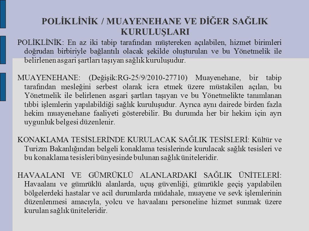 POLİKLİNİK / MUAYENEHANE VE DİĞER SAĞLIK KURULUŞLARI POLİKLİNİK: En az iki tabip tarafından müştereken açılabilen, hizmet birimleri doğrudan birbiriyl