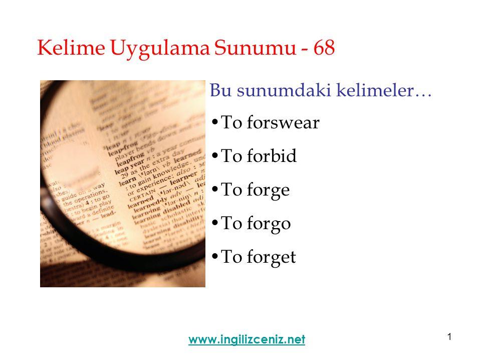 1 Kelime Uygulama Sunumu - 68 Bu sunumdaki kelimeler… To forswear To forbid To forge To forgo To forget www.ingilizceniz.net