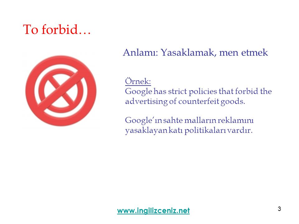 3 To forbid… Anlamı: Yasaklamak, men etmek www.ingilizceniz.net Örnek: Google has strict policies that forbid the advertising of counterfeit goods.