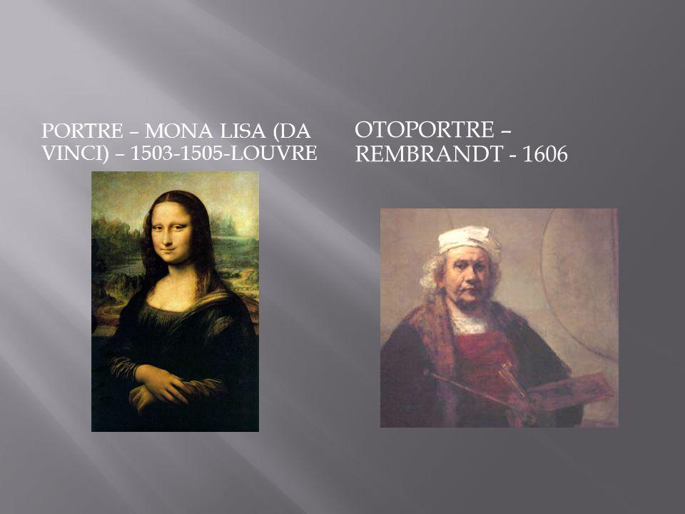 PORTRE – MONA LISA (DA VINCI) – 1503-1505-LOUVRE OTOPORTRE – REMBRANDT - 1606