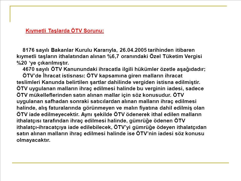 Kıymetli Taşlarda ÖTV Sorunu: 8176 sayılı Bakanlar Kurulu Kararıyla, 26.04.2005 tarihinden itibaren kıymetli taşların ithalatından alınan %6,7 oranınd