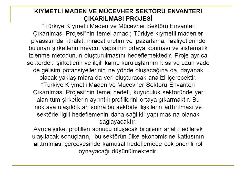 """KIYMETLİ MADEN VE MÜCEVHER SEKTÖRÜ ENVANTERİ ÇIKARILMASI PROJESİ """"Türkiye Kıymetli Maden ve Mücevher Sektörü Envanteri Çıkarılması Projesi""""nin temel a"""