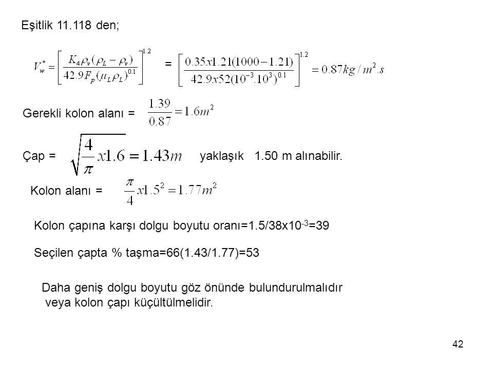 42 Eşitlik 11.118 den; = Gerekli kolon alanı = Çap = yaklaşık 1.50 m alınabilir. Kolon alanı = Kolon çapına karşı dolgu boyutu oranı=1.5/38x10 -3 =39