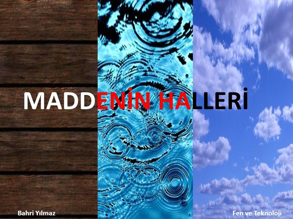 Maddenin Halleri Bahri YILMAZ Fen ve Teknoloji Madde doğada üç halde bulunmaktadır.
