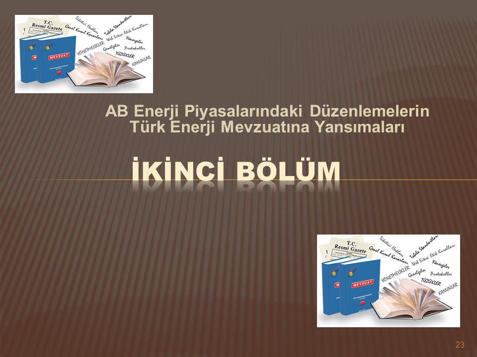 AB Enerji Piyasalarındaki Düzenlemelerin Türk Enerji Mevzuatına Yansımaları 23