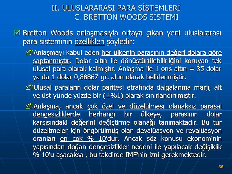 58 II. ULUSLARARASI PARA SİSTEMLERİ C. BRETTON WOODS SİSTEMİ  Bretton Woods anlaşmasıyla ortaya çıkan yeni uluslararası para sisteminin özellikleri ş