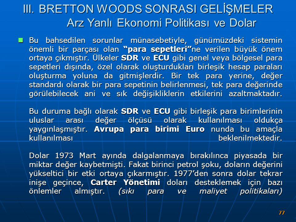 77 III. BRETTON WOODS SONRASI GELİŞMELER Arz Yanlı Ekonomi Politikası ve Dolar Bu bahsedilen sorunlar münasebetiyle, günümüzdeki sistemin önemli bir p