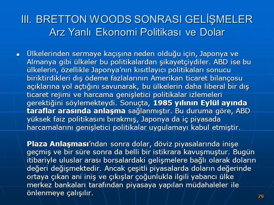 III. BRETTON WOODS SONRASI GELİŞMELER Arz Yanlı Ekonomi Politikası ve Dolar Ülkelerinden sermaye kaçışına neden olduğu için, Japonya ve Almanya gibi ü