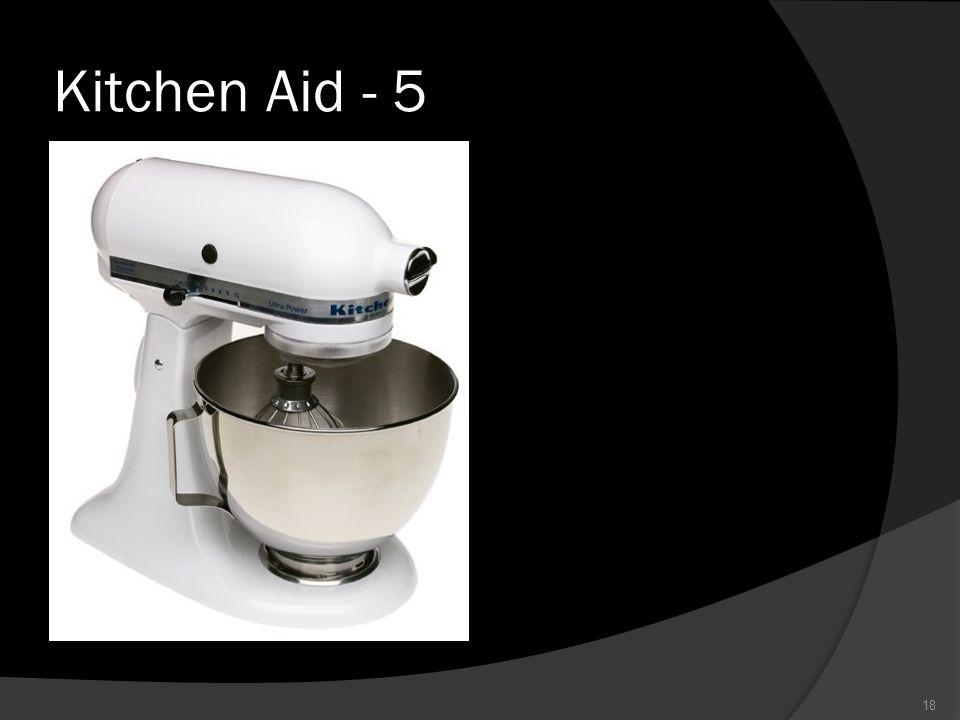 Kitchen Aid - 5 18