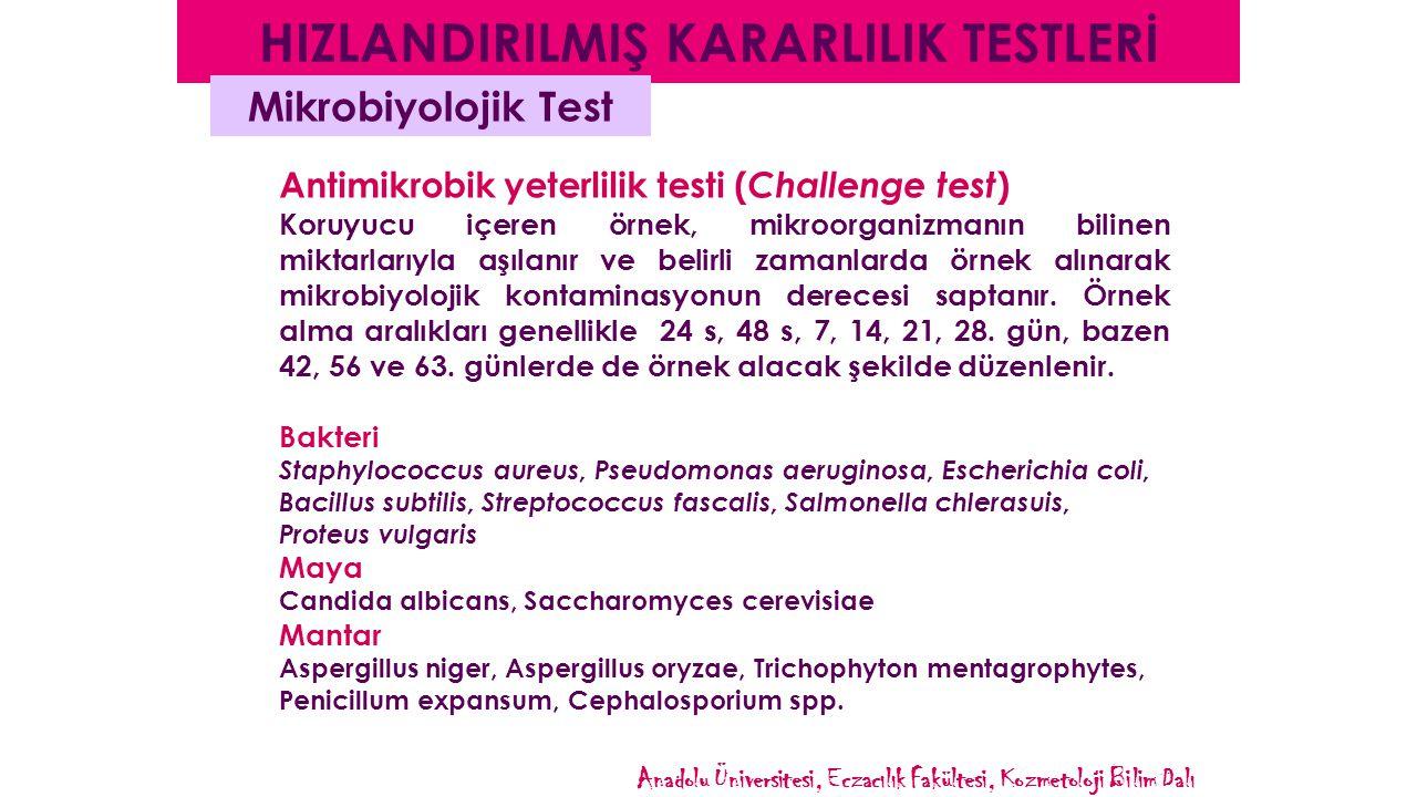 Antimikrobik yeterlilik testi ( Challenge test ) Koruyucu içeren örnek, mikroorganizmanın bilinen miktarlarıyla aşılanır ve belirli zamanlarda örnek alınarak mikrobiyolojik kontaminasyonun derecesi saptanır.