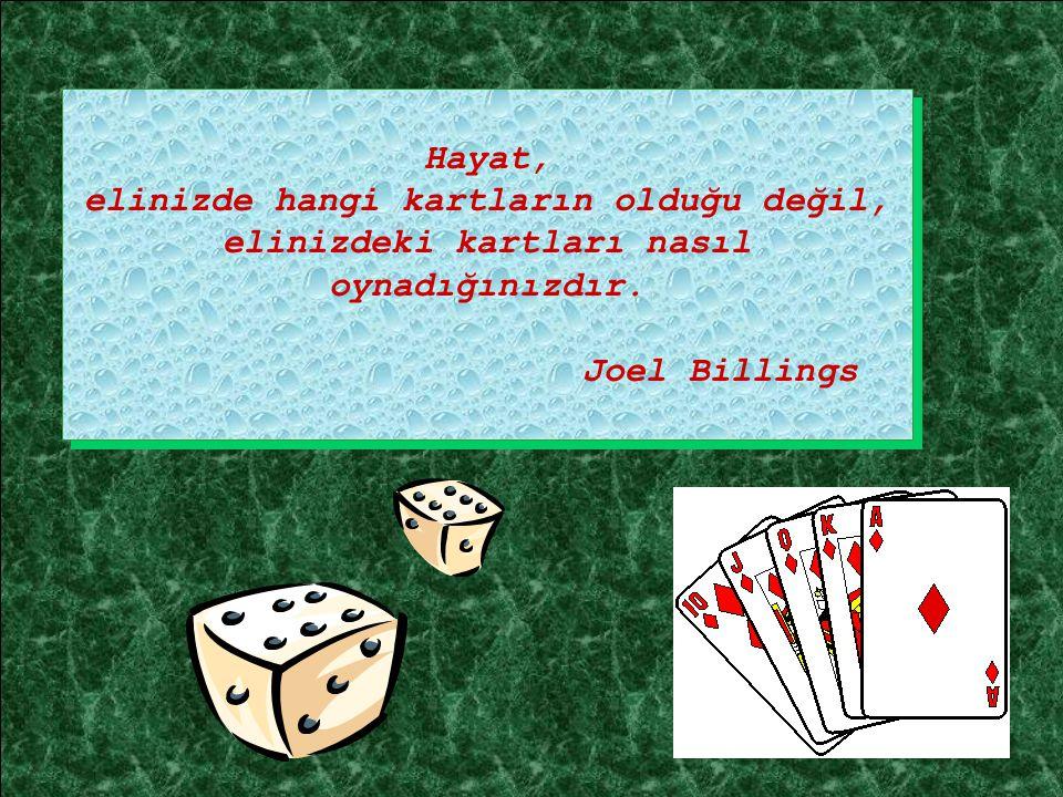 2 Hayat, elinizde hangi kartların olduğu değil, elinizdeki kartları nasıl oynadığınızdır.