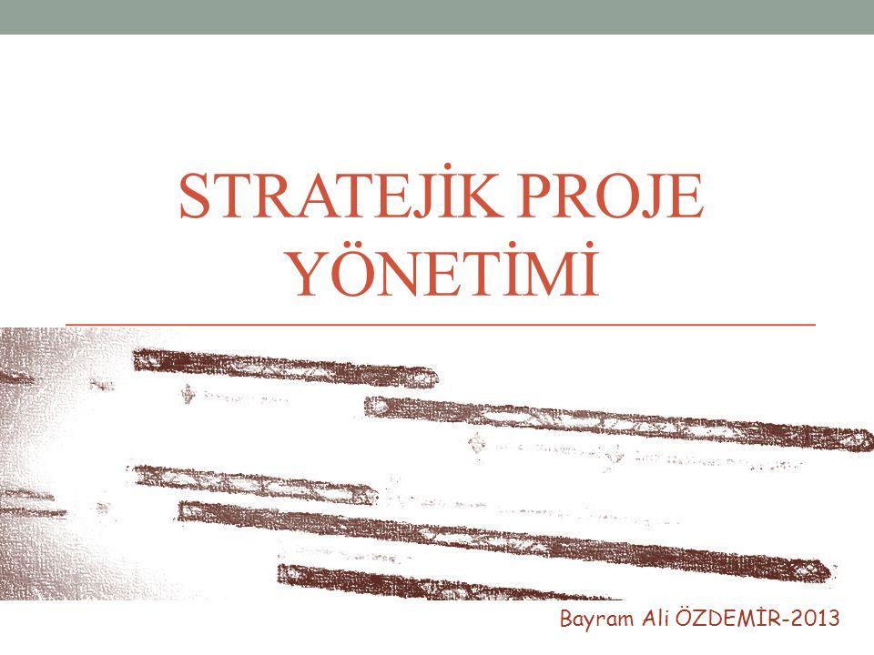STRATEJİK PROJE YÖNETİMİ Bayram Ali ÖZDEMİR-2013