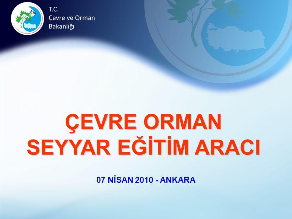 ÇEVRE ORMAN SEYYAR EĞİTİM ARACI - 07 NİSAN 2010 - ANKARA