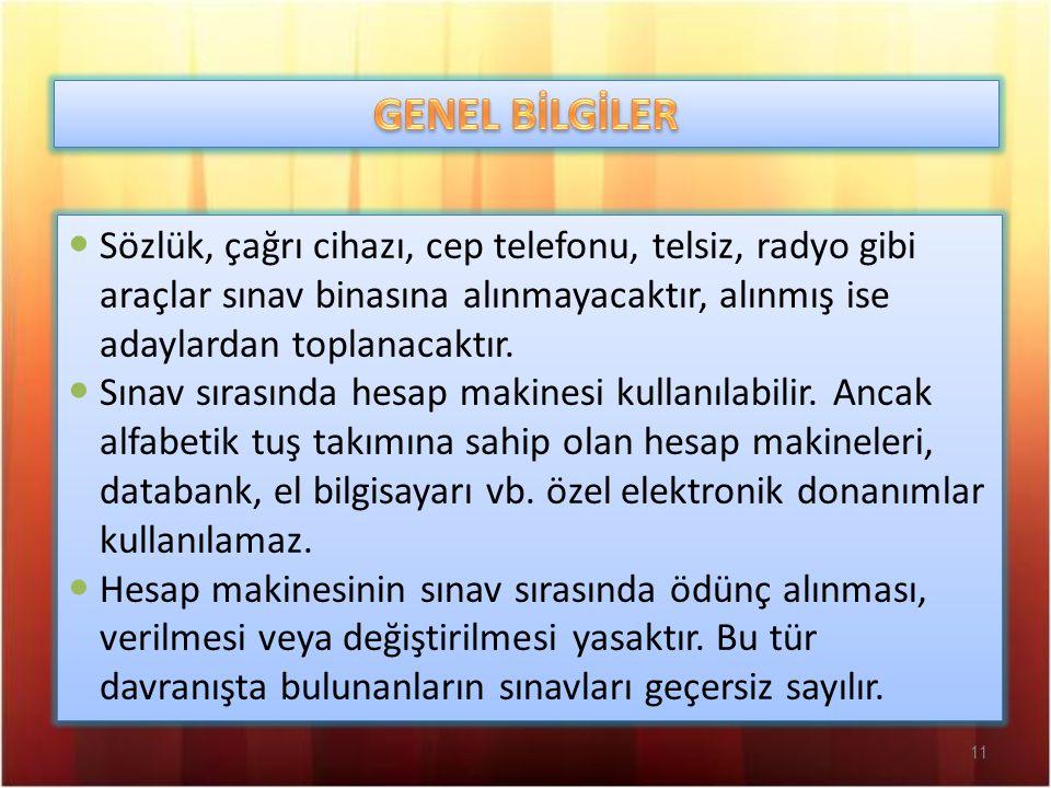 11 Sözlük, çağrı cihazı, cep telefonu, telsiz, radyo gibi araçlar sınav binasına alınmayacaktır, alınmış ise adaylardan toplanacaktır. Sınav sırasında