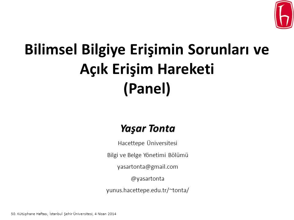 Bilimsel Bilgiye Erişimin Sorunları ve Açık Erişim Hareketi (Panel) Yaşar Tonta Hacettepe Üniversitesi Bilgi ve Belge Yönetimi Bölümü yasartonta@gmail