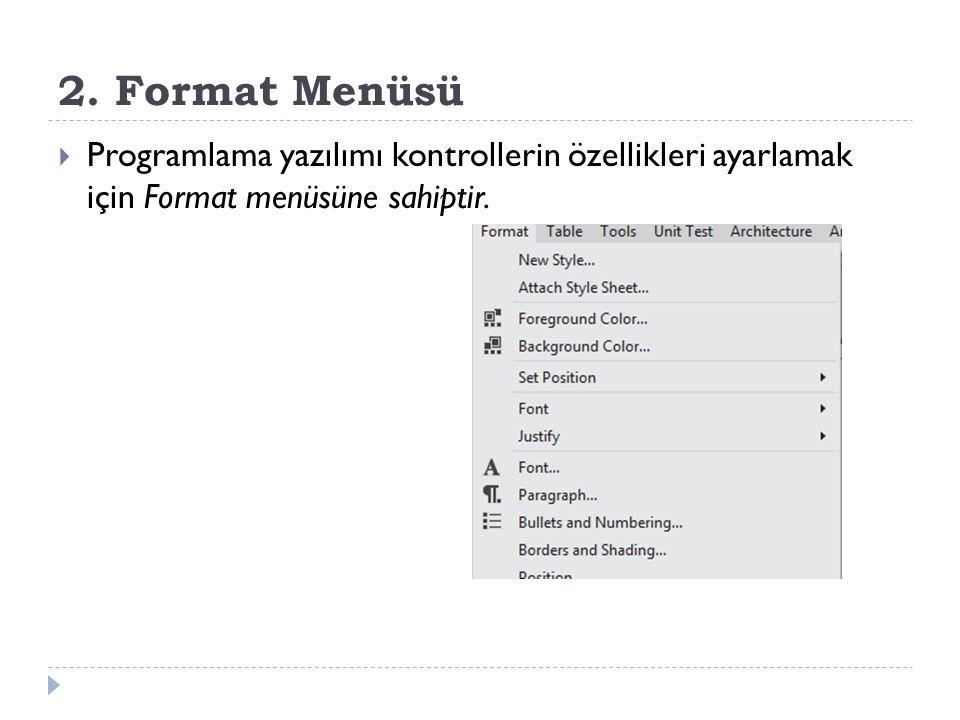 2. Format Menüsü  Programlama yazılımı kontrollerin özellikleri ayarlamak için Format menüsüne sahiptir.