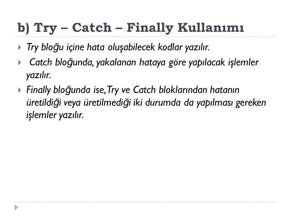 b) Try – Catch – Finally Kullanımı  Try blo ğ u içine hata oluşabilecek kodlar yazılır.  Catch blo ğ unda, yakalanan hataya göre yapılacak işlemler