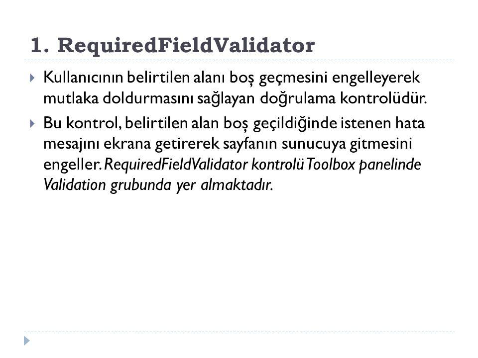 1. RequiredFieldValidator  Kullanıcının belirtilen alanı boş geçmesini engelleyerek mutlaka doldurmasını sa ğ layan do ğ rulama kontrolüdür.  Bu kon