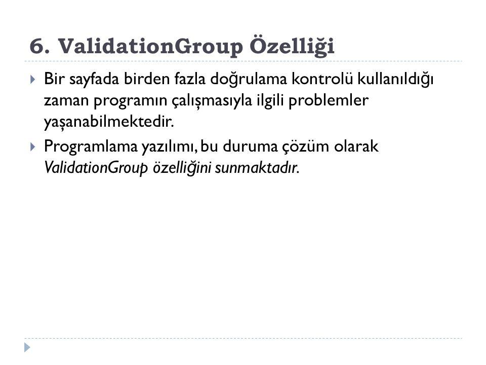 6. ValidationGroup Özelliği  Bir sayfada birden fazla do ğ rulama kontrolü kullanıldı ğ ı zaman programın çalışmasıyla ilgili problemler yaşanabilmek