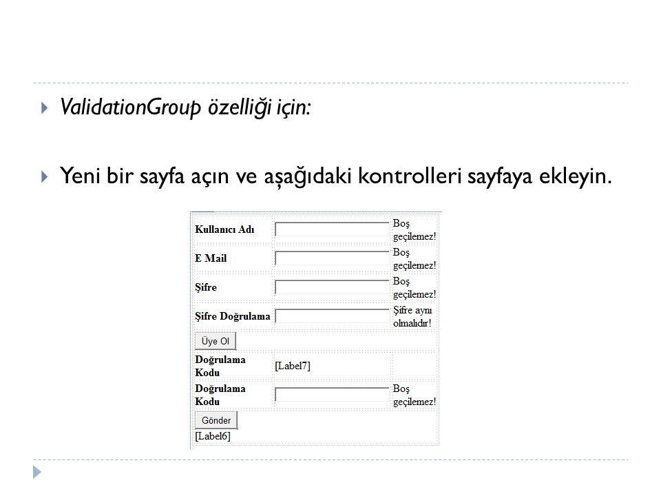  ValidationGroup özelli ğ i için:  Yeni bir sayfa açın ve aşa ğ ıdaki kontrolleri sayfaya ekleyin.
