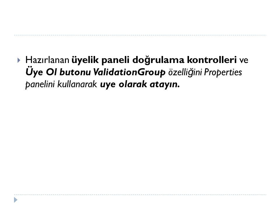  Hazırlanan üyelik paneli do ğ rulama kontrolleri ve Üye Ol butonu ValidationGroup özelli ğ ini Properties panelini kullanarak uye olarak atayın.