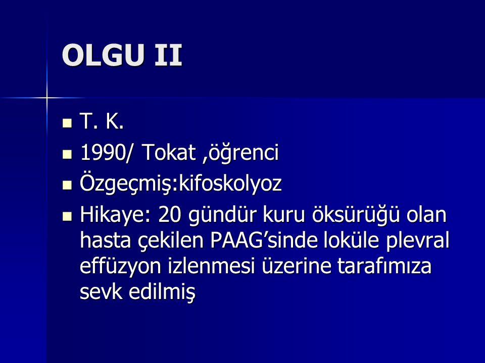 OLGU II T. K. T. K. 1990/ Tokat,öğrenci 1990/ Tokat,öğrenci Özgeçmiş:kifoskolyoz Özgeçmiş:kifoskolyoz Hikaye: 20 gündür kuru öksürüğü olan hasta çekil