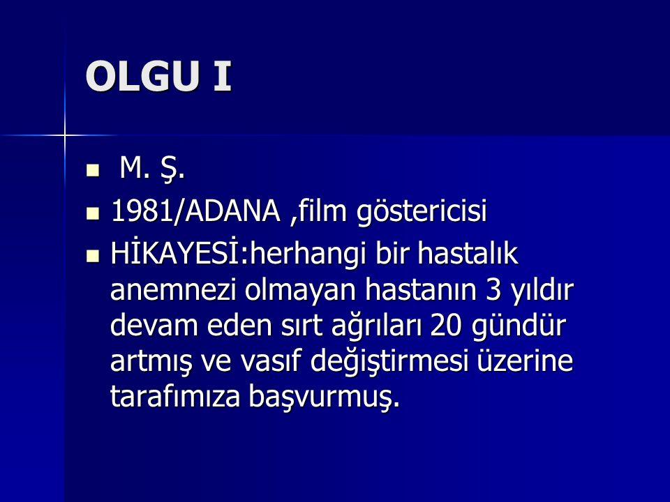 OLGU I M. Ş. M. Ş. 1981/ADANA,film göstericisi 1981/ADANA,film göstericisi HİKAYESİ:herhangi bir hastalık anemnezi olmayan hastanın 3 yıldır devam ede