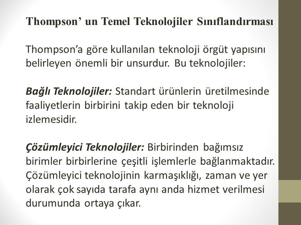 Thompson' un Temel Teknolojiler Sınıflandırması Thompson'a göre kullanılan teknoloji örgüt yapısını belirleyen önemli bir unsurdur. Bu teknolojiler: B