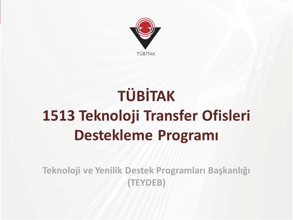 TÜBİTAK TÜBİTAK 1513 Teknoloji Transfer Ofisleri Destekleme Programı Teknoloji ve Yenilik Destek Programları Başkanlığı (TEYDEB) TÜBİTAK