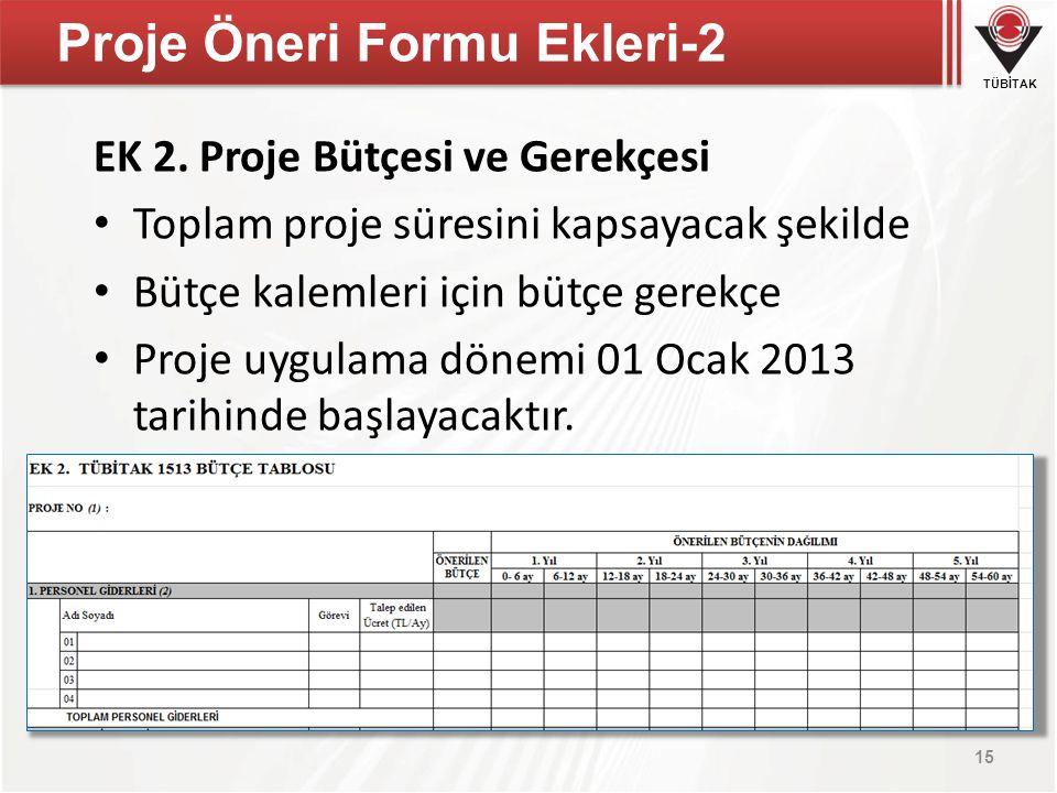 TÜBİTAK Proje Öneri Formu Ekleri-2 EK 2. Proje Bütçesi ve Gerekçesi Toplam proje süresini kapsayacak şekilde Bütçe kalemleri için bütçe gerekçe Proje
