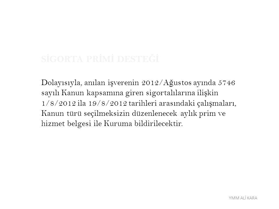 S İ GORTA PR İ M İ DESTE Ğİ Dolayısıyla, anılan i ş verenin 2012/A ğ ustos ayında 5746 sayılı Kanun kapsamına giren sigortalılarına ili ş kin 1/8/2012