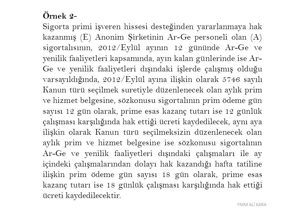 Örnek 2- Sigorta primi i ş veren hissesi deste ğ inden yararlanmaya hak kazanmı ş (E) Anonim Ş irketinin Ar-Ge personeli olan (A) sigortalısının, 2012