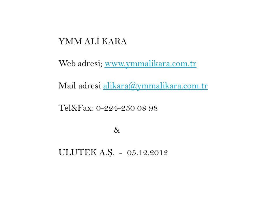 YMM AL İ KARA Web adresi; www.ymmalikara.com.trwww.ymmalikara.com.tr Mail adresi alikara@ymmalikara.com.tralikara@ymmalikara.com.tr Tel&Fax: 0-224-250