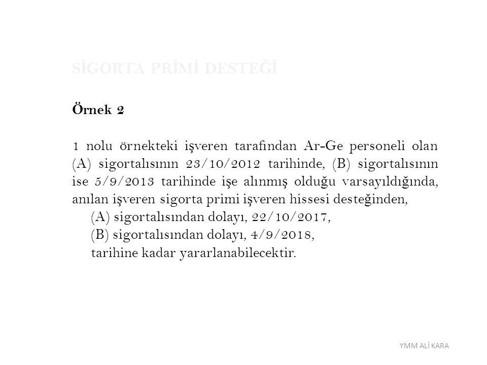YMM ALİ KARA S İ GORTA PR İ M İ DESTE Ğİ Örnek 2 1 nolu örnekteki i ş veren tarafından Ar-Ge personeli olan (A) sigortalısının 23/10/2012 tarihinde, (