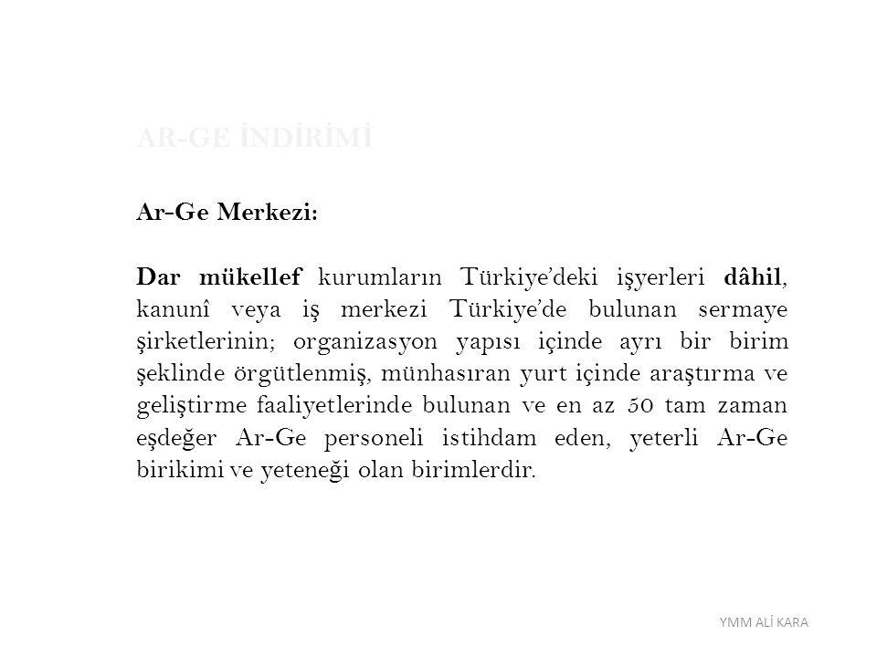 AR-GE İ ND İ R İ M İ Ar-Ge Merkezi: Dar mükellef kurumların Türkiye'deki i ş yerleri dâhil, kanunî veya i ş merkezi Türkiye'de bulunan sermaye ş irket