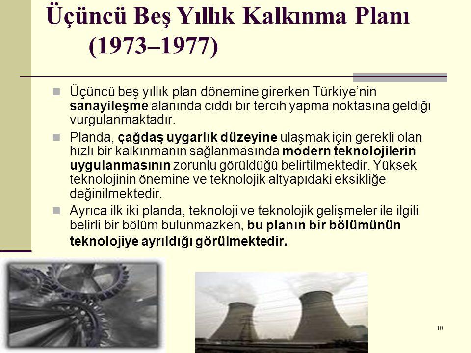 10 Üçüncü Beş Yıllık Kalkınma Planı (1973–1977) Üçüncü beş yıllık plan dönemine girerken Türkiye'nin sanayileşme alanında ciddi bir tercih yapma nokta