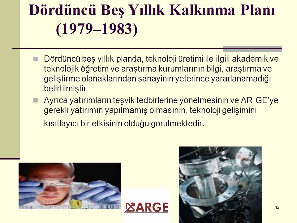 12 Dördüncü Beş Yıllık Kalkınma Planı (1979–1983) Dördüncü beş yıllık planda, teknoloji üretimi ile ilgili akademik ve teknolojik öğretim ve araştırma