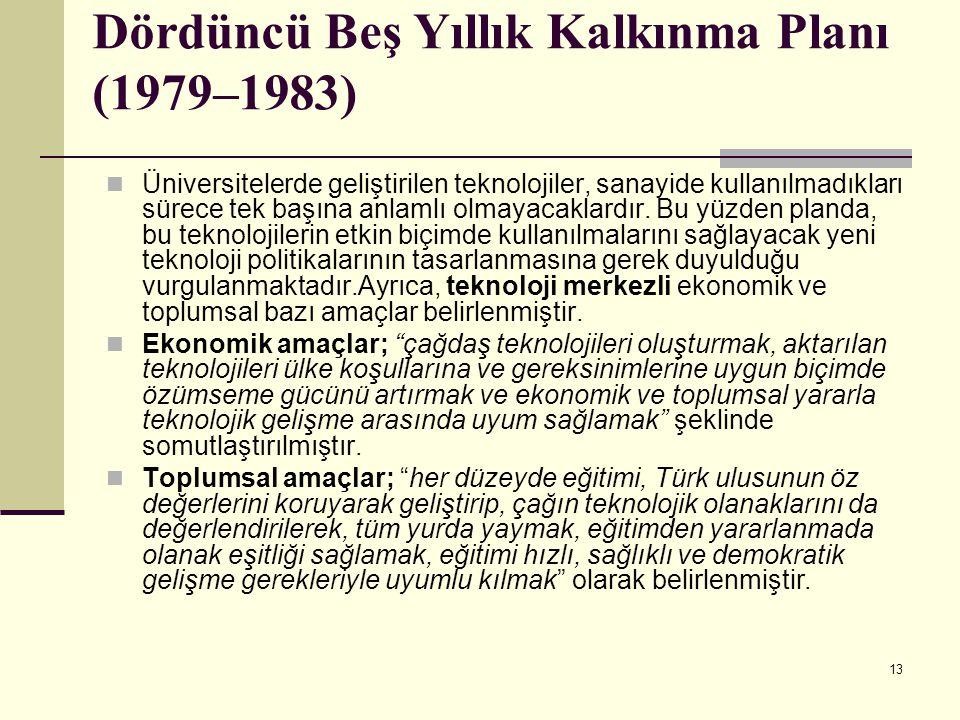 13 Dördüncü Beş Yıllık Kalkınma Planı (1979–1983) Üniversitelerde geliştirilen teknolojiler, sanayide kullanılmadıkları sürece tek başına anlamlı olma