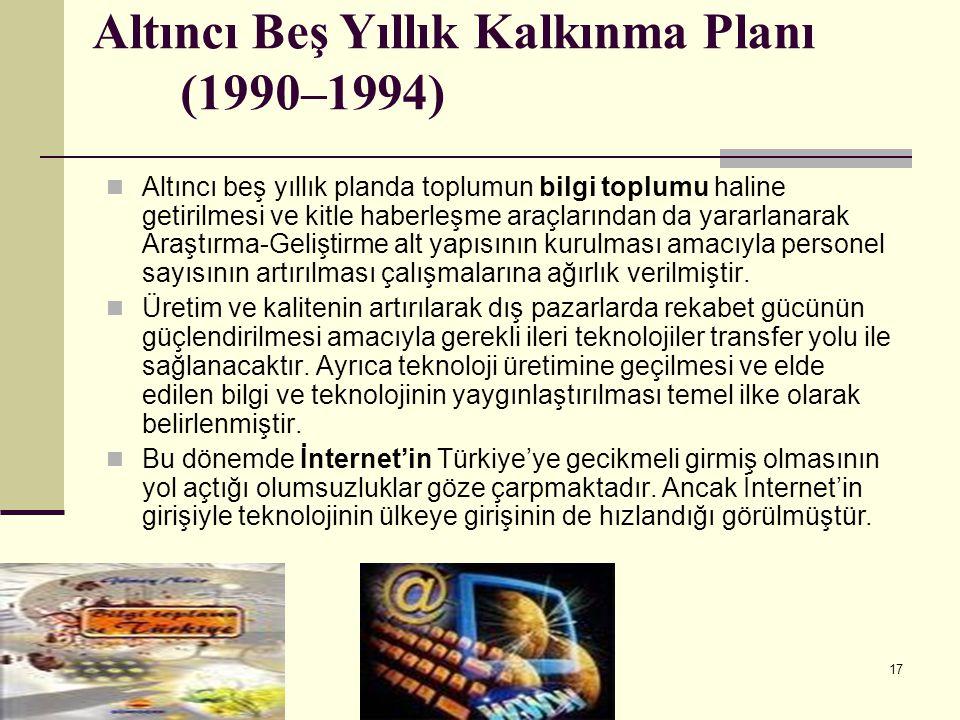 17 Altıncı Beş Yıllık Kalkınma Planı (1990–1994) Altıncı beş yıllık planda toplumun bilgi toplumu haline getirilmesi ve kitle haberleşme araçlarından