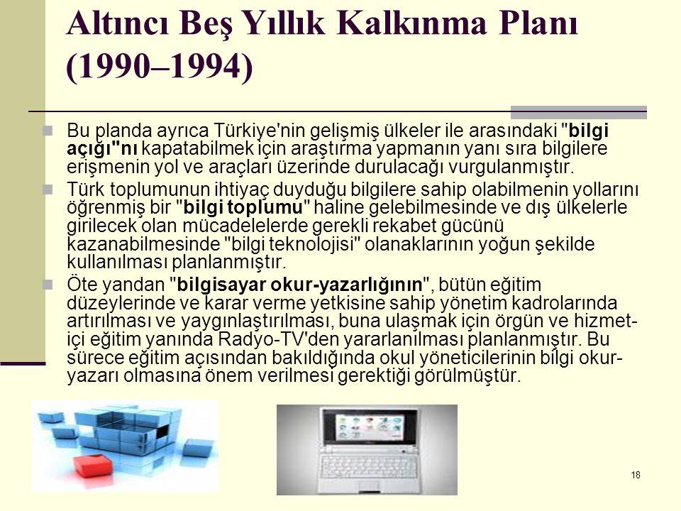 18 Altıncı Beş Yıllık Kalkınma Planı (1990–1994) Bu planda ayrıca Türkiye'nin gelişmiş ülkeler ile arasındaki