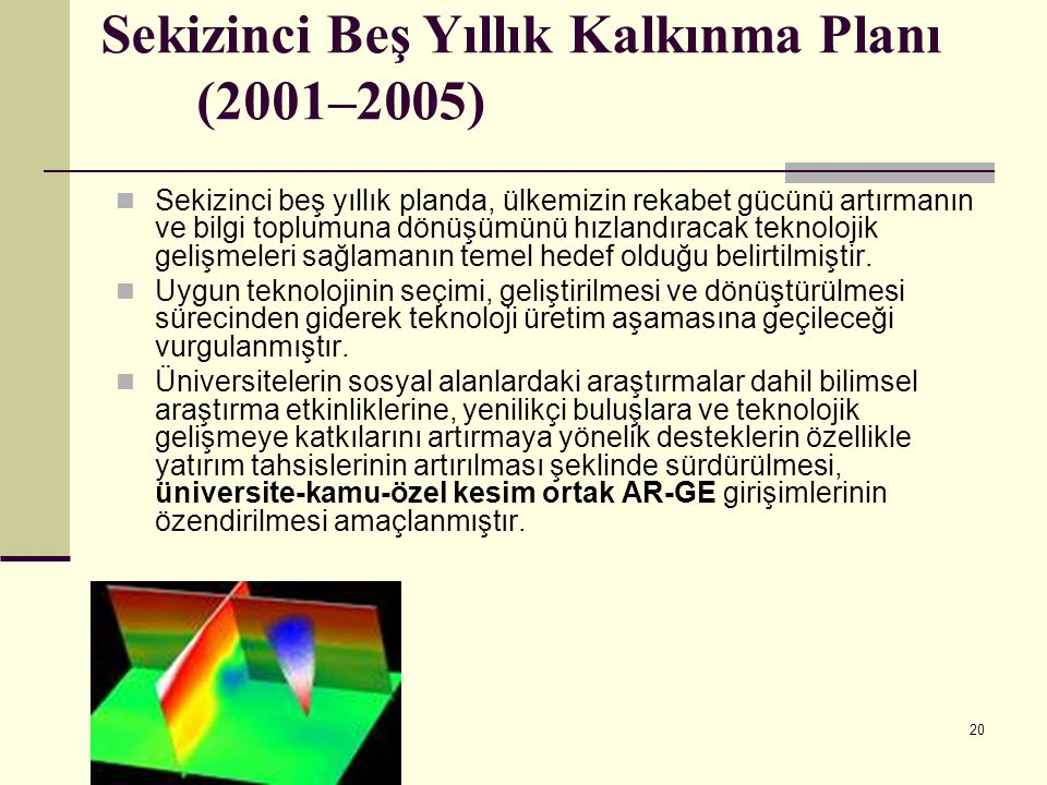 20 Sekizinci Beş Yıllık Kalkınma Planı (2001–2005) Sekizinci beş yıllık planda, ülkemizin rekabet gücünü artırmanın ve bilgi toplumuna dönüşümünü hızl