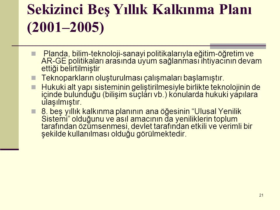 21 Sekizinci Beş Yıllık Kalkınma Planı (2001–2005) Planda, bilim-teknoloji-sanayi politikalarıyla eğitim-öğretim ve AR-GE politikaları arasında uyum s