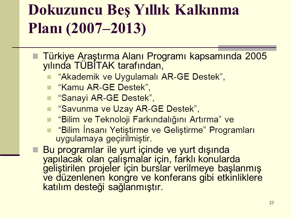 """23 Dokuzuncu Beş Yıllık Kalkınma Planı (2007–2013) Türkiye Araştırma Alanı Programı kapsamında 2005 yılında TÜBİTAK tarafından, """"Akademik ve Uygulamal"""
