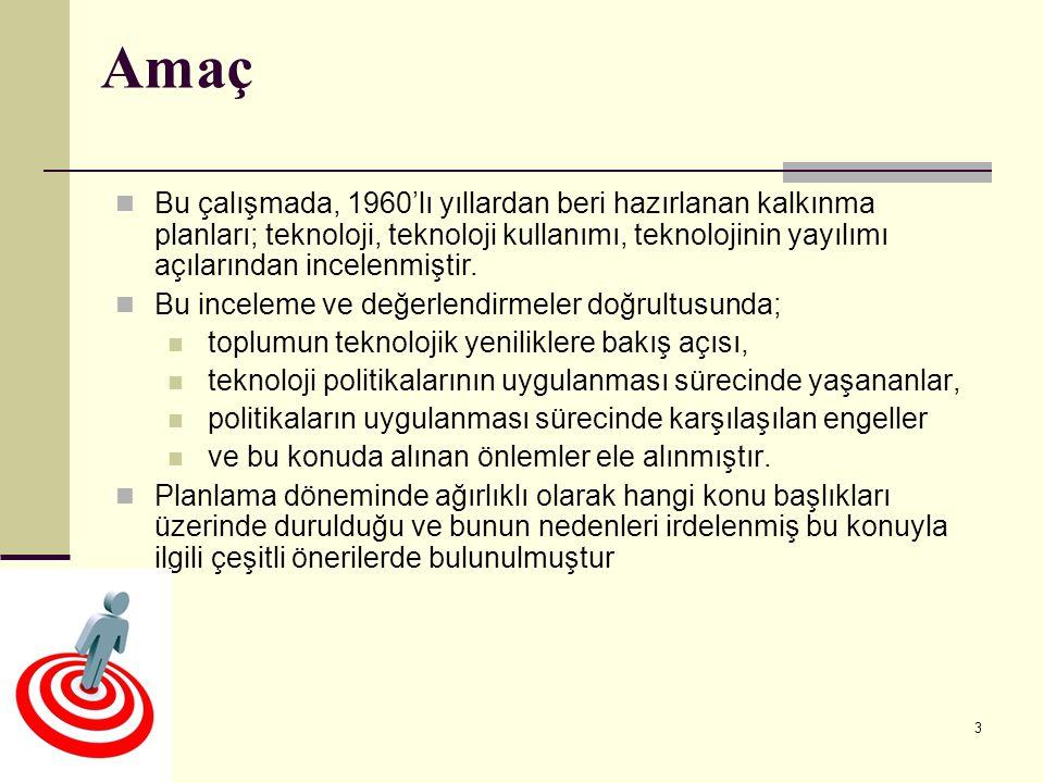 3 Amaç Bu çalışmada, 1960'lı yıllardan beri hazırlanan kalkınma planları; teknoloji, teknoloji kullanımı, teknolojinin yayılımı açılarından incelenmiş