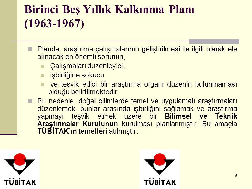 7 Birinci Beş Yıllık Kalkınma Planı (1963-1967) Birinci beş yıllık planda araştırma çabaları, kalkınmayla ilgili alanlardaki sorunlara yönelik olarak Türkiye'ye uygun çözüm yollarının bulunması üzerine yoğunlaştırılmıştır.