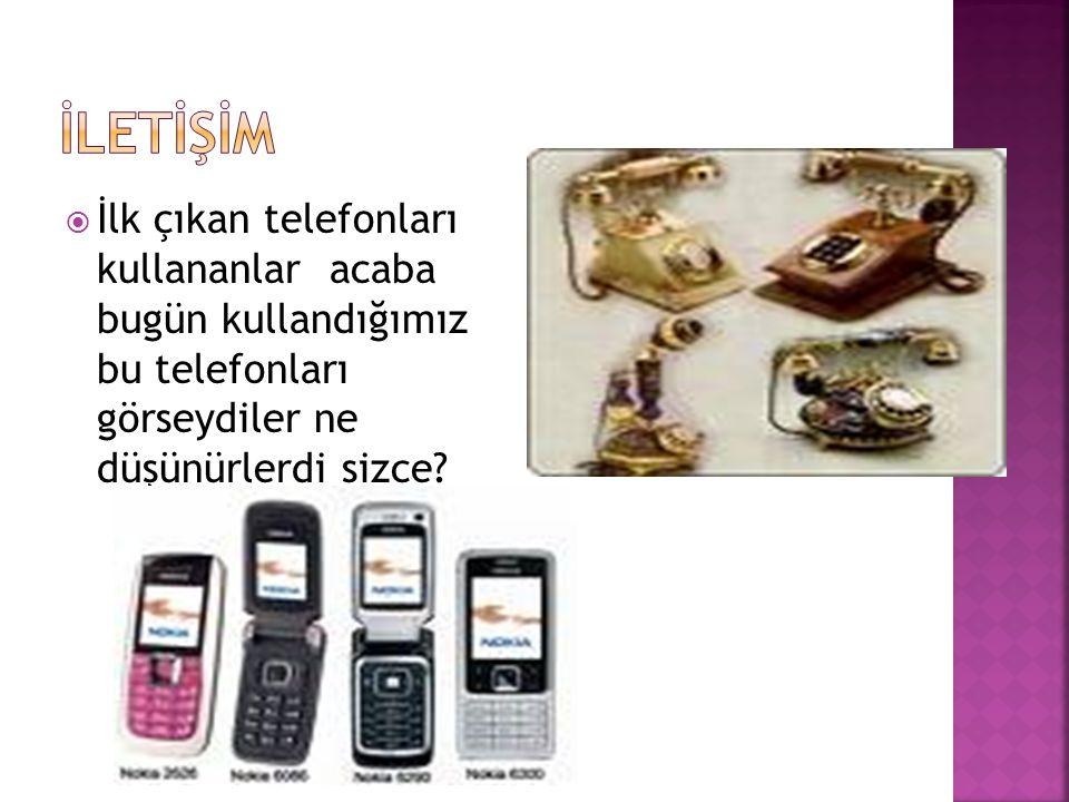  İlk çıkan telefonları kullananlar acaba bugün kullandığımız bu telefonları görseydiler ne düşünürlerdi sizce?